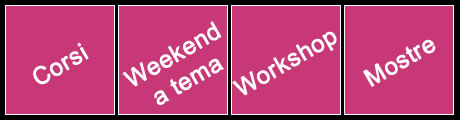 Corsi, Weekend, Workshop, Mostre
